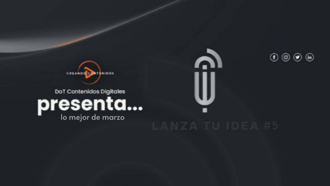 DoT Contenidos Digitales Presenta  Lanza Tu Idea#5